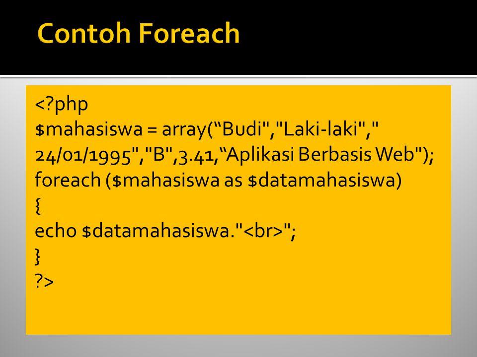 < php $mahasiswa = array( Budi , Laki-laki , 24/01/1995 , B ,3.41, Aplikasi Berbasis Web ); foreach ($mahasiswa as $datamahasiswa) { echo $datamahasiswa. ; } >