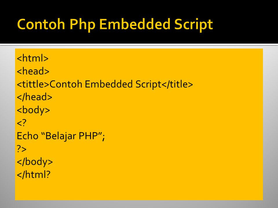 Contoh Embedded Script < Echo Belajar PHP ; > </html