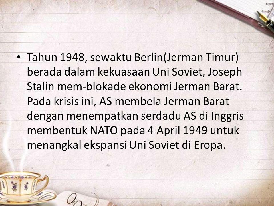 • Tahun 1948, sewaktu Berlin(Jerman Timur) berada dalam kekuasaan Uni Soviet, Joseph Stalin mem-blokade ekonomi Jerman Barat. Pada krisis ini, AS memb