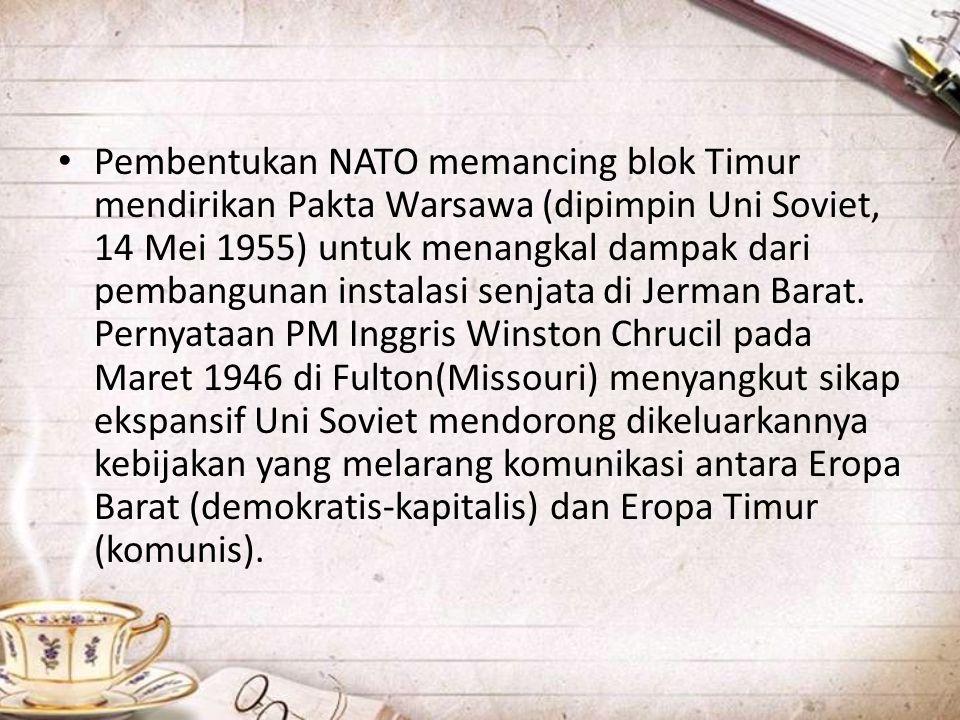 • Pembentukan NATO memancing blok Timur mendirikan Pakta Warsawa (dipimpin Uni Soviet, 14 Mei 1955) untuk menangkal dampak dari pembangunan instalasi senjata di Jerman Barat.