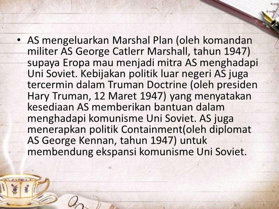 • AS mengeluarkan Marshal Plan (oleh komandan militer AS George Catlerr Marshall, tahun 1947) supaya Eropa mau menjadi mitra AS menghadapi Uni Soviet.