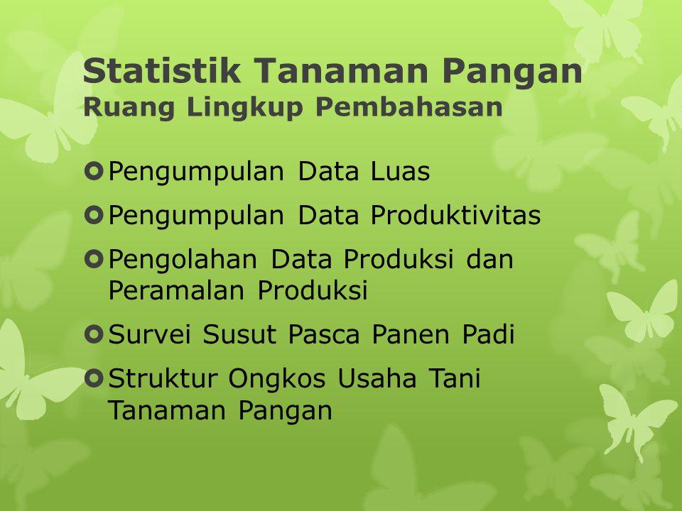 Statistik Tanaman Pangan Ruang Lingkup Pembahasan  Pengumpulan Data Luas  Pengumpulan Data Produktivitas  Pengolahan Data Produksi dan Peramalan Pr