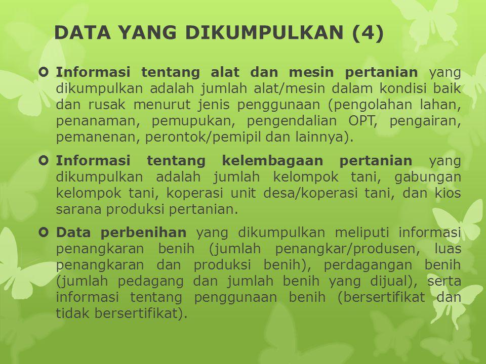 DATA YANG DIKUMPULKAN (4)  Informasi tentang alat dan mesin pertanian yang dikumpulkan adalah jumlah alat/mesin dalam kondisi baik dan rusak menurut