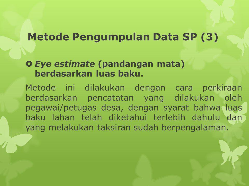 Metode Pengumpulan Data SP (3)  Eye estimate (pandangan mata) berdasarkan luas baku. Metode ini dilakukan dengan cara perkiraan berdasarkan pencatata