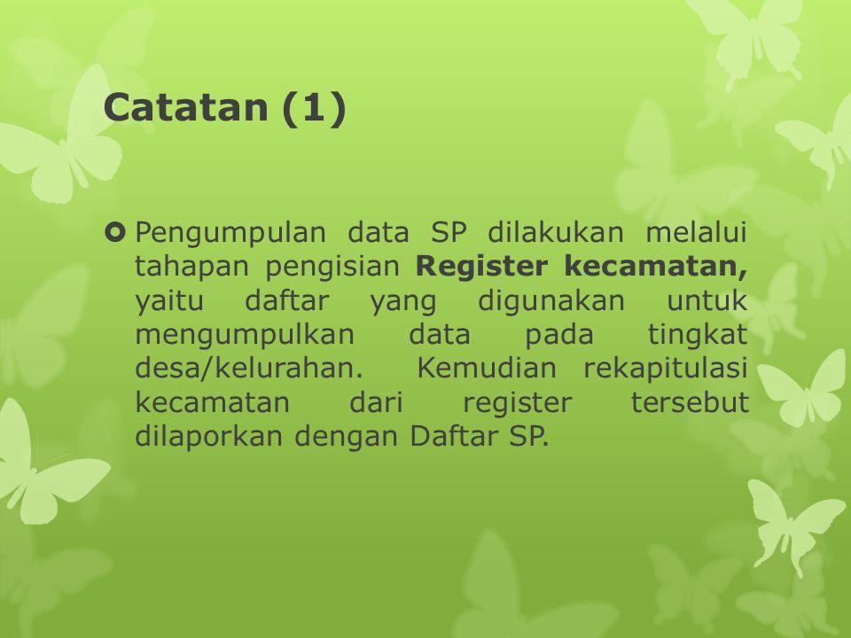 Catatan (1)  Pengumpulan data SP dilakukan melalui tahapan pengisian Register kecamatan, yaitu daftar yang digunakan untuk mengumpulkan data pada tin