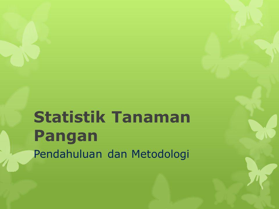 METODOLOGI  Ruang Lingkup Pengumpulan data Statistik Pertanian (SP) tanaman pangan dan data Produktivitas (Survei Ubinan) mencakup seluruh wilayah Republik Indonesia.