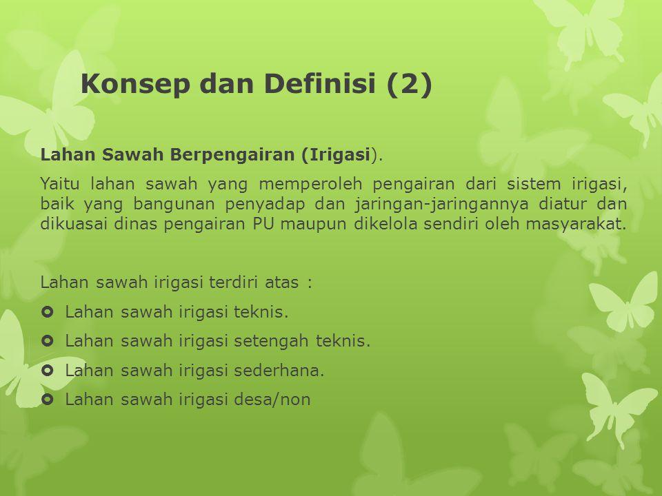 Konsep dan Definisi (2) Lahan Sawah Berpengairan (Irigasi). Yaitu lahan sawah yang memperoleh pengairan dari sistem irigasi, baik yang bangunan penyad