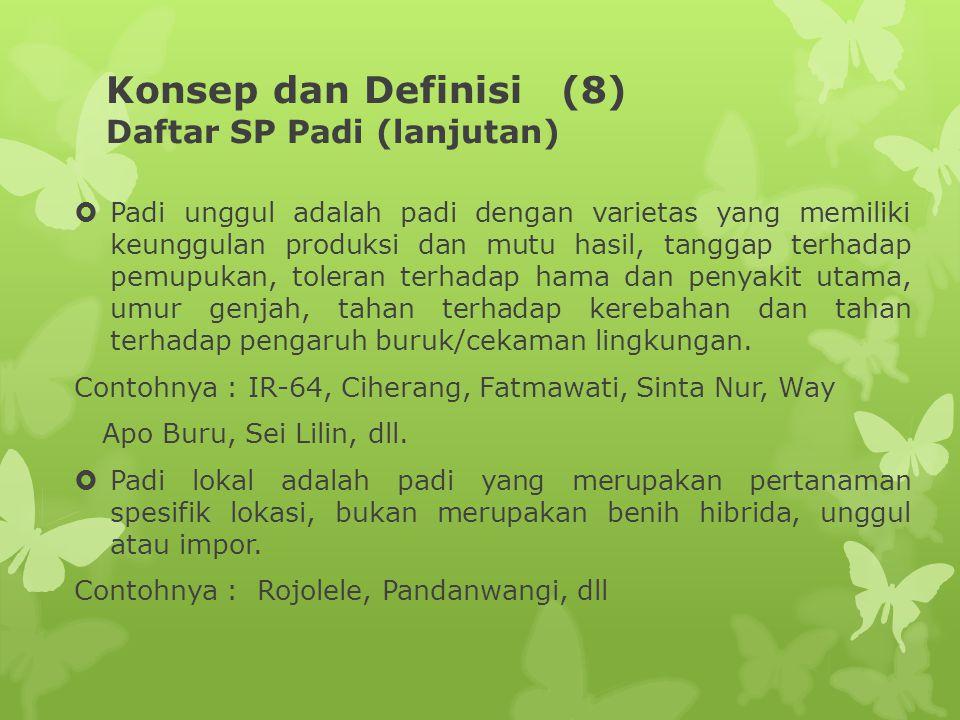 Konsep dan Definisi (8) Daftar SP Padi (lanjutan)  Padi unggul adalah padi dengan varietas yang memiliki keunggulan produksi dan mutu hasil, tanggap