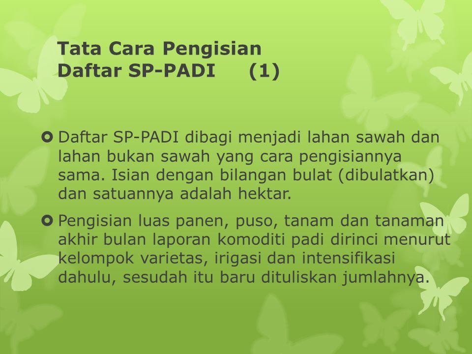 Tata Cara Pengisian Daftar SP-PADI (1)  Daftar SP-PADI dibagi menjadi lahan sawah dan lahan bukan sawah yang cara pengisiannya sama. Isian dengan bil