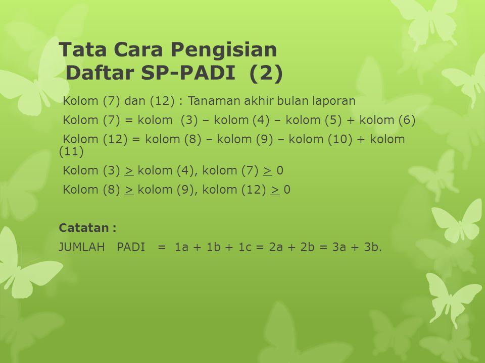 Tata Cara Pengisian Daftar SP-PADI (2) Kolom (7) dan (12) : Tanaman akhir bulan laporan Kolom (7) = kolom (3) – kolom (4) – kolom (5) + kolom (6) Kolo