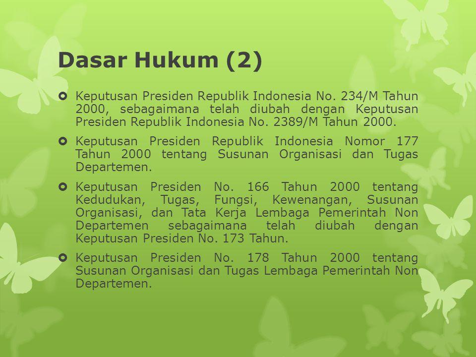 Dasar Hukum (3)  Keputusan Presiden Nomor 103 Tahun 2001 tentang Kedudukan, Tugas, Fungsi, Kewenangan Susunan Organisasi dan Tata Kerja Lembaga Pemerintah Non Departemen.