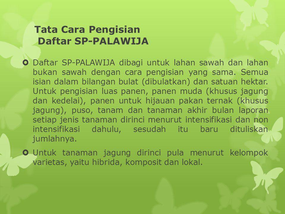Tata Cara Pengisian Daftar SP-PALAWIJA  Daftar SP-PALAWIJA dibagi untuk lahan sawah dan lahan bukan sawah dengan cara pengisian yang sama. Semua isia