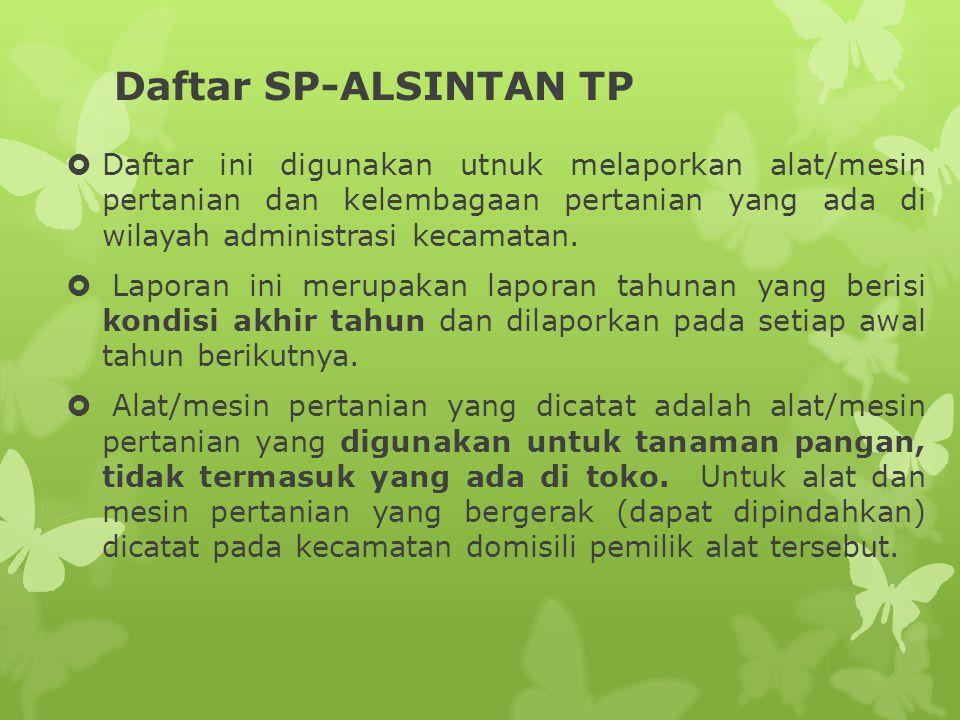 Daftar SP-ALSINTAN TP  Daftar ini digunakan utnuk melaporkan alat/mesin pertanian dan kelembagaan pertanian yang ada di wilayah administrasi kecamata