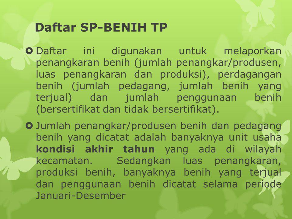 Daftar SP-BENIH TP  Daftar ini digunakan untuk melaporkan penangkaran benih (jumlah penangkar/produsen, luas penangkaran dan produksi), perdagangan b