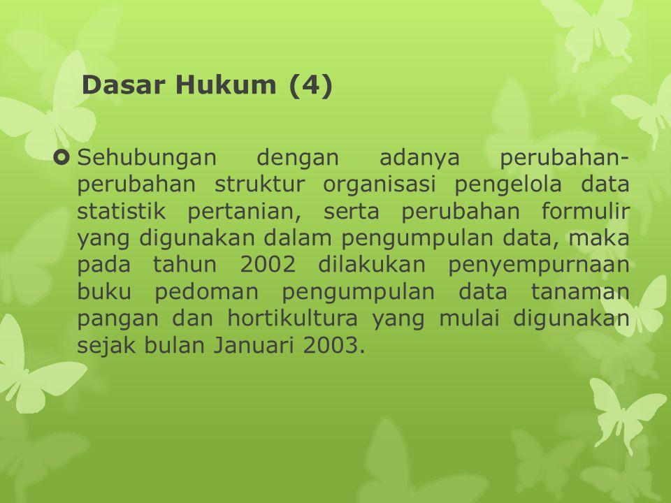 Dasar Hukum (4)  Sehubungan dengan adanya perubahan- perubahan struktur organisasi pengelola data statistik pertanian, serta perubahan formulir yang
