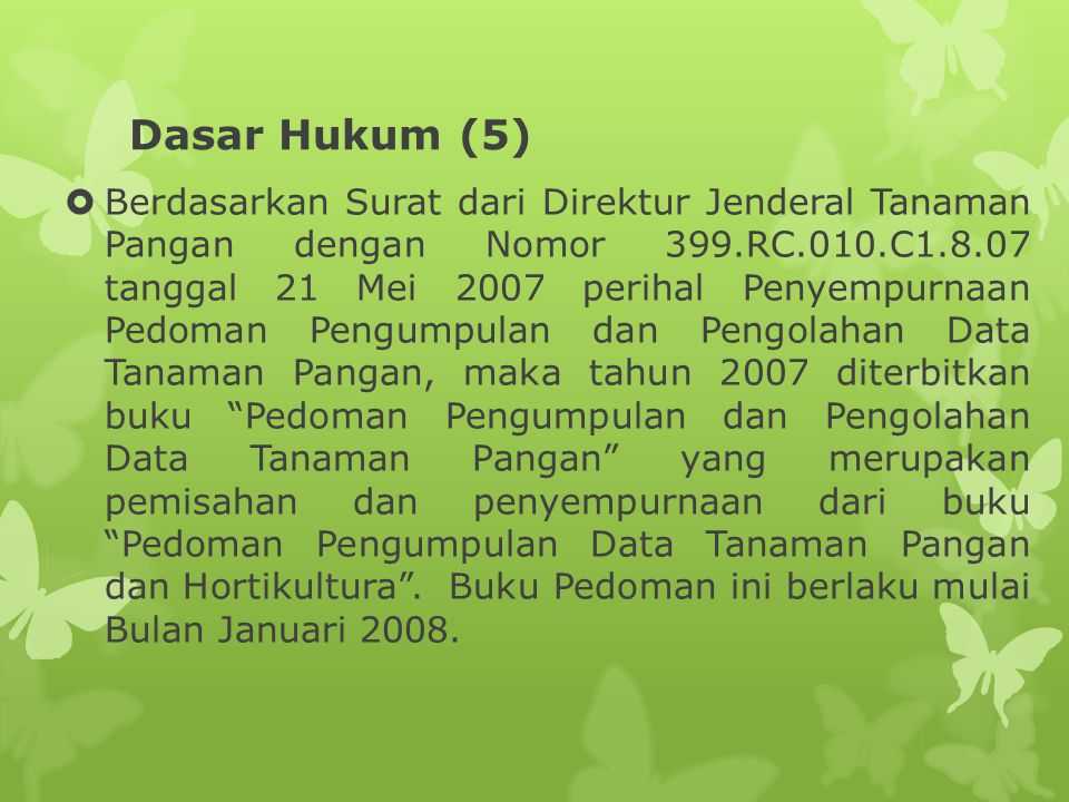 Dasar Hukum (5)  Berdasarkan Surat dari Direktur Jenderal Tanaman Pangan dengan Nomor 399.RC.010.C1.8.07 tanggal 21 Mei 2007 perihal Penyempurnaan Pe