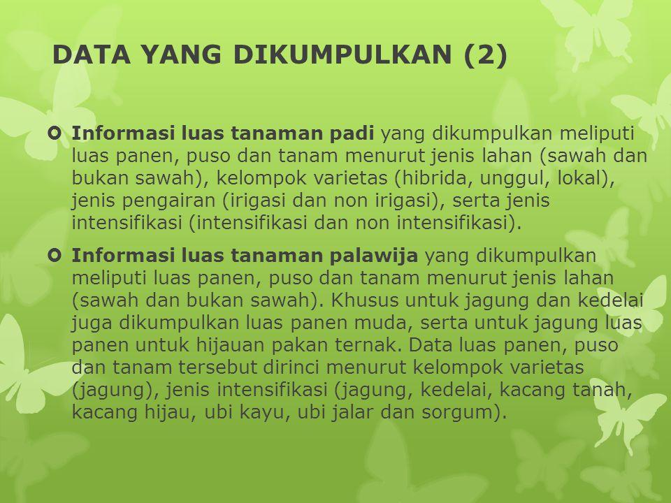 Konsep dan Definisi (4) Luas tanaman akhir bulan yang lalu  Yang dimaksud adalah luas tanaman pada tanggal terakhir dari bulan laporan yang lalu.