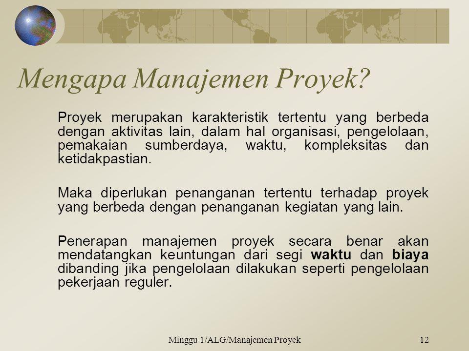 Mengapa Manajemen Proyek? Proyek merupakan karakteristik tertentu yang berbeda dengan aktivitas lain, dalam hal organisasi, pengelolaan, pemakaian sum