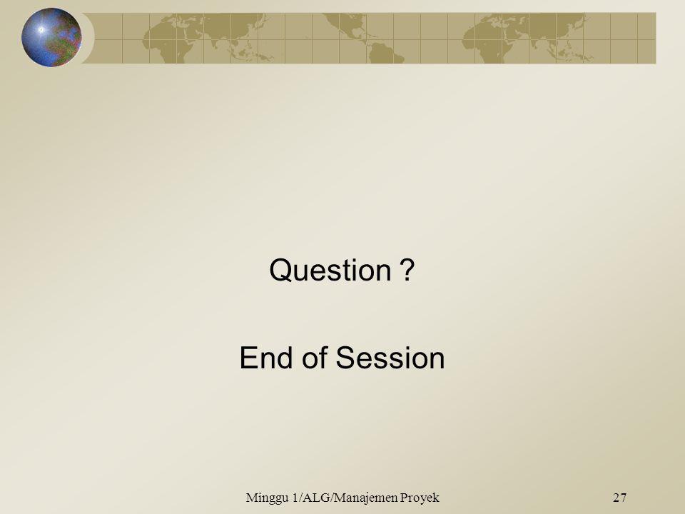 Question ? End of Session Minggu 1/ALG/Manajemen Proyek27