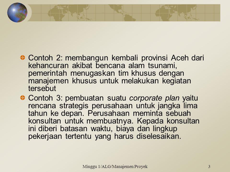 Contoh 2: membangun kembali provinsi Aceh dari kehancuran akibat bencana alam tsunami, pemerintah menugaskan tim khusus dengan manajemen khusus untuk melakukan kegiatan tersebut Contoh 3: pembuatan suatu corporate plan yaitu rencana strategis perusahaan untuk jangka lima tahun ke depan.