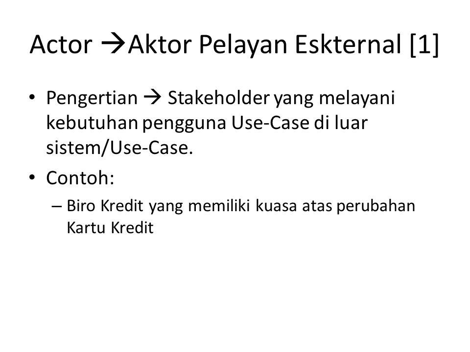 Actor  Aktor Pelayan Eskternal [1] • Pengertian  Stakeholder yang melayani kebutuhan pengguna Use-Case di luar sistem/Use-Case.