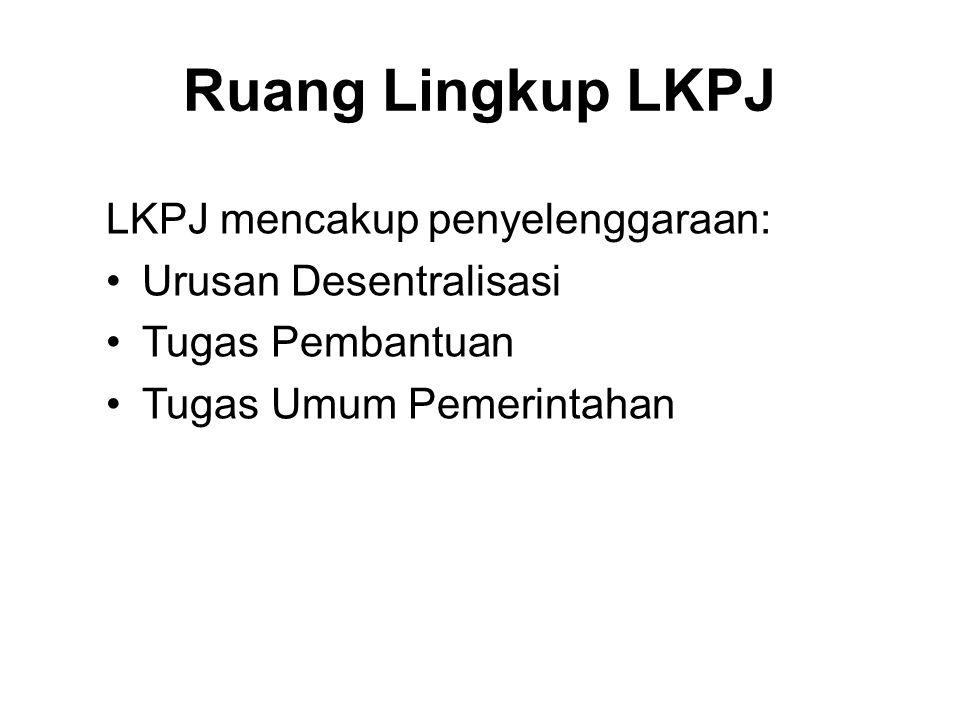 Sumber Penyusunan LKPJ •LKPJ disusun berdasarkan RKPD yang merupakan penjabaran tahunan RPJMD dengan berpedoman pada Rencana Pembangunan Jangka Panjang Daerah.