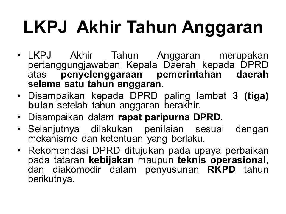 LKPJ Akhir Tahun Anggaran •LKPJ Akhir Tahun Anggaran merupakan pertanggungjawaban Kepala Daerah kepada DPRD atas penyelenggaraan pemerintahan daerah s