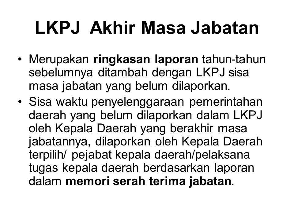 LKPJ Akhir Masa Jabatan •Disampaikan kepada DPRD paling lambat 30 (tigapuluh) hari setelah pemberitahuan DPRD perihal berakhirnya masa jabatan kepala daerah sesuai dengan ketentuan perundangan.