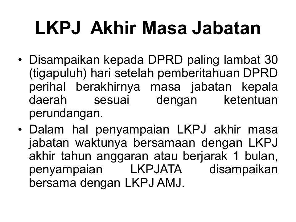 LKPJ Akhir Masa Jabatan •Disampaikan kepada DPRD paling lambat 30 (tigapuluh) hari setelah pemberitahuan DPRD perihal berakhirnya masa jabatan kepala