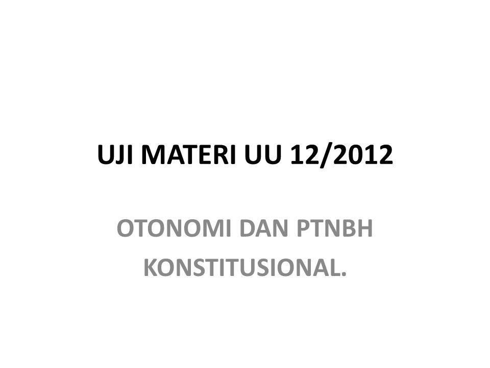 UJI MATERI UU 12/2012 OTONOMI DAN PTNBH KONSTITUSIONAL.