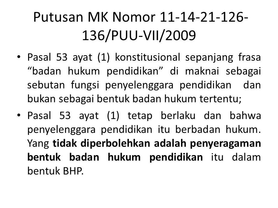 """Putusan MK Nomor 11-14-21-126- 136/PUU-VII/2009 • Pasal 53 ayat (1) konstitusional sepanjang frasa """"badan hukum pendidikan"""" di maknai sebagai sebutan"""