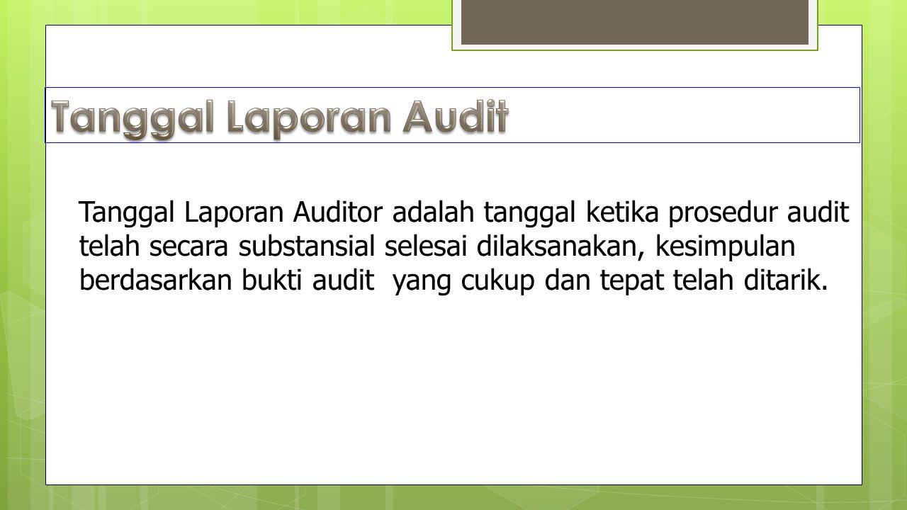 Tanggal Laporan Auditor adalah tanggal ketika prosedur audit telah secara substansial selesai dilaksanakan, kesimpulan berdasarkan bukti audit yang cukup dan tepat telah ditarik.