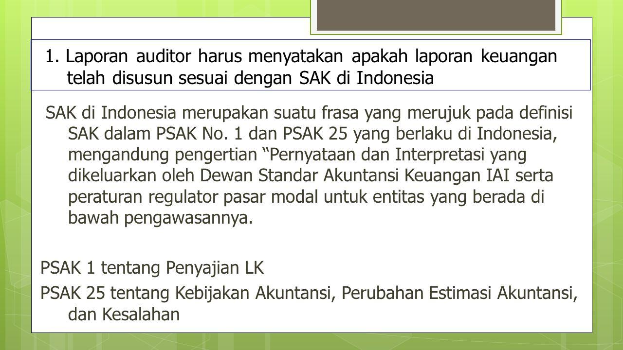 1. Laporan auditor harus menyatakan apakah laporan keuangan telah disusun sesuai dengan SAK di Indonesia SAK di Indonesia merupakan suatu frasa yang m
