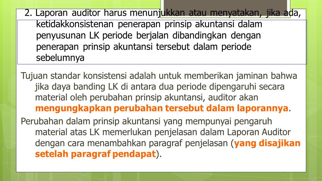 2. Laporan auditor harus menunjukkan atau menyatakan, jika ada, ketidakkonsistenan penerapan prinsip akuntansi dalam penyusunan LK periode berjalan di