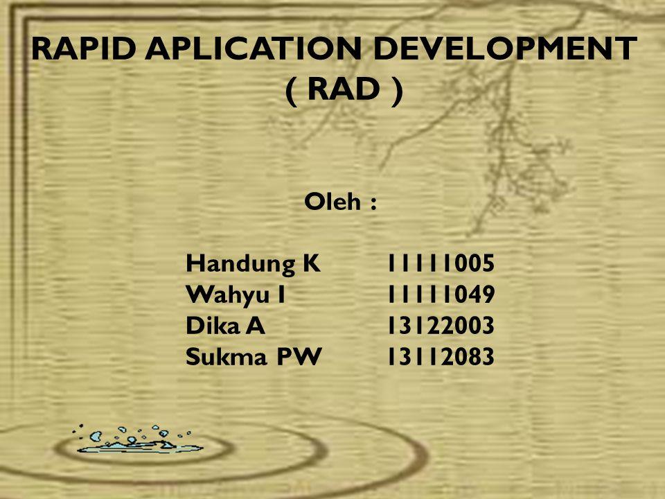 RAPID APLICATION DEVELOPMENT ( RAD ) Rapid Application Development (RAD) atau Rapid Prototyping adalah model proses pembangunan perangkat lunak yang tergolong dalam teknik incremental (bertingkat).