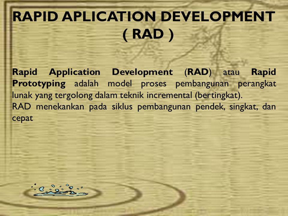 RAPID APLICATION DEVELOPMENT ( RAD ) Rapid Application Development (RAD) atau Rapid Prototyping adalah model proses pembangunan perangkat lunak yang t