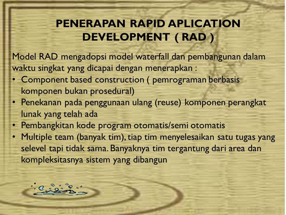PENERAPAN RAPID APLICATION DEVELOPMENT ( RAD ) Model RAD mengadopsi model waterfall dan pembangunan dalam waktu singkat yang dicapai dengan menerapkan