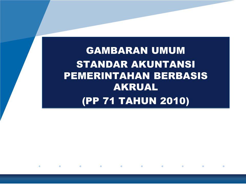 GAMBARAN UMUM STANDAR AKUNTANSI PEMERINTAHAN BERBASIS AKRUAL (PP 71 TAHUN 2010) GAMBARAN UMUM STANDAR AKUNTANSI PEMERINTAHAN BERBASIS AKRUAL (PP 71 TA