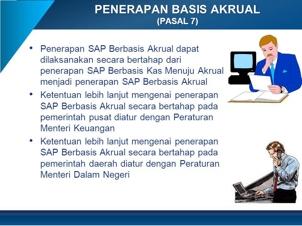 • Penerapan SAP Berbasis Akrual dapat dilaksanakan secara bertahap dari penerapan SAP Berbasis Kas Menuju Akrual menjadi penerapan SAP Berbasis Akrual