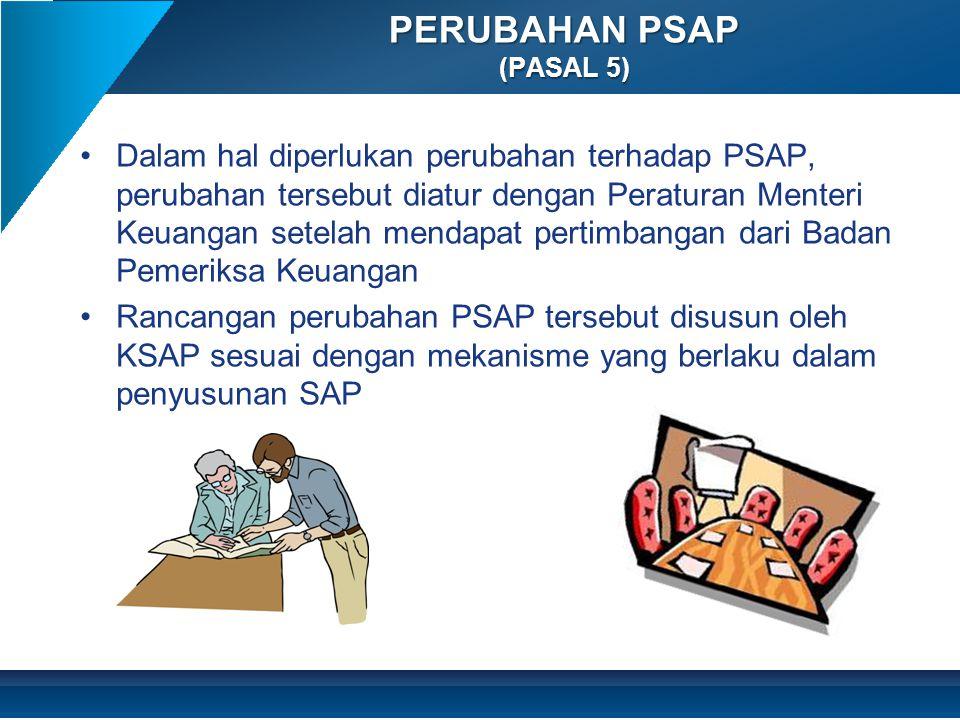 •Dalam hal diperlukan perubahan terhadap PSAP, perubahan tersebut diatur dengan Peraturan Menteri Keuangan setelah mendapat pertimbangan dari Badan Pe