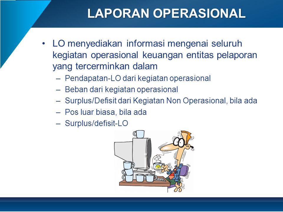 •LO menyediakan informasi mengenai seluruh kegiatan operasional keuangan entitas pelaporan yang tercerminkan dalam –Pendapatan-LO dari kegiatan operas