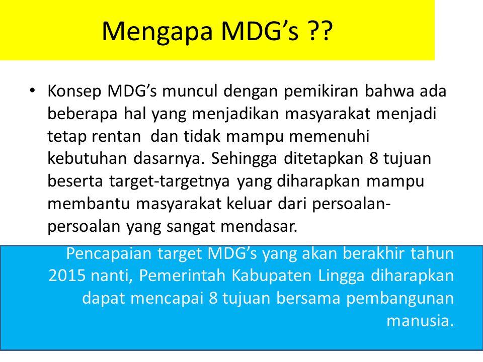 Mengapa MDG's ?? • Konsep MDG's muncul dengan pemikiran bahwa ada beberapa hal yang menjadikan masyarakat menjadi tetap rentan dan tidak mampu memenuh