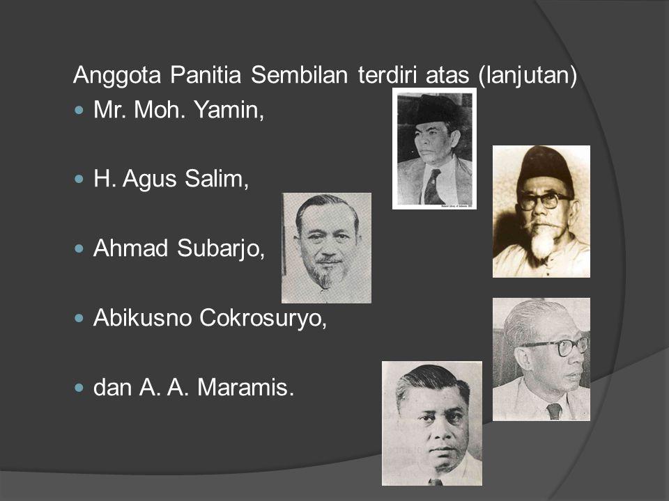 Anggota Panitia Sembilan terdiri atas (lanjutan)  Mr. Moh. Yamin,  H. Agus Salim,  Ahmad Subarjo,  Abikusno Cokrosuryo,  dan A. A. Maramis.