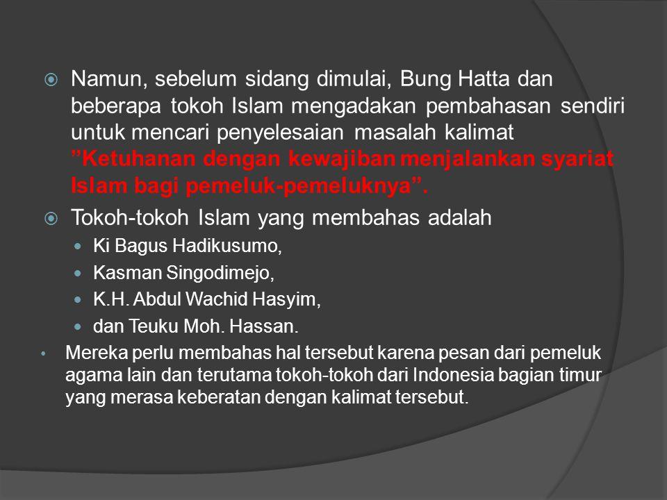 " Namun, sebelum sidang dimulai, Bung Hatta dan beberapa tokoh Islam mengadakan pembahasan sendiri untuk mencari penyelesaian masalah kalimat ""Ketuhan"