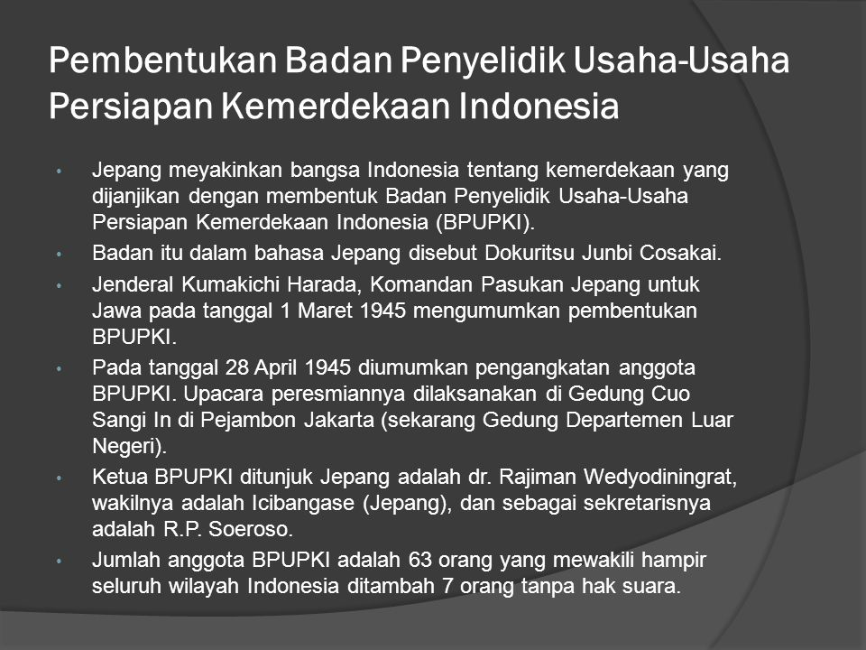 Pembentukan Badan Penyelidik Usaha-Usaha Persiapan Kemerdekaan Indonesia • Jepang meyakinkan bangsa Indonesia tentang kemerdekaan yang dijanjikan deng