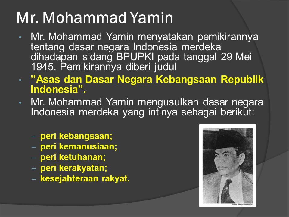 Mr. Mohammad Yamin • Mr. Mohammad Yamin menyatakan pemikirannya tentang dasar negara Indonesia merdeka dihadapan sidang BPUPKI pada tanggal 29 Mei 194