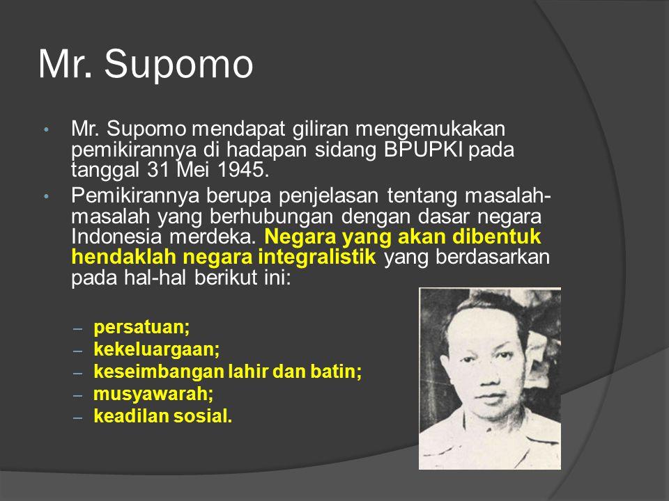 Mr. Supomo • Mr. Supomo mendapat giliran mengemukakan pemikirannya di hadapan sidang BPUPKI pada tanggal 31 Mei 1945. • Pemikirannya berupa penjelasan