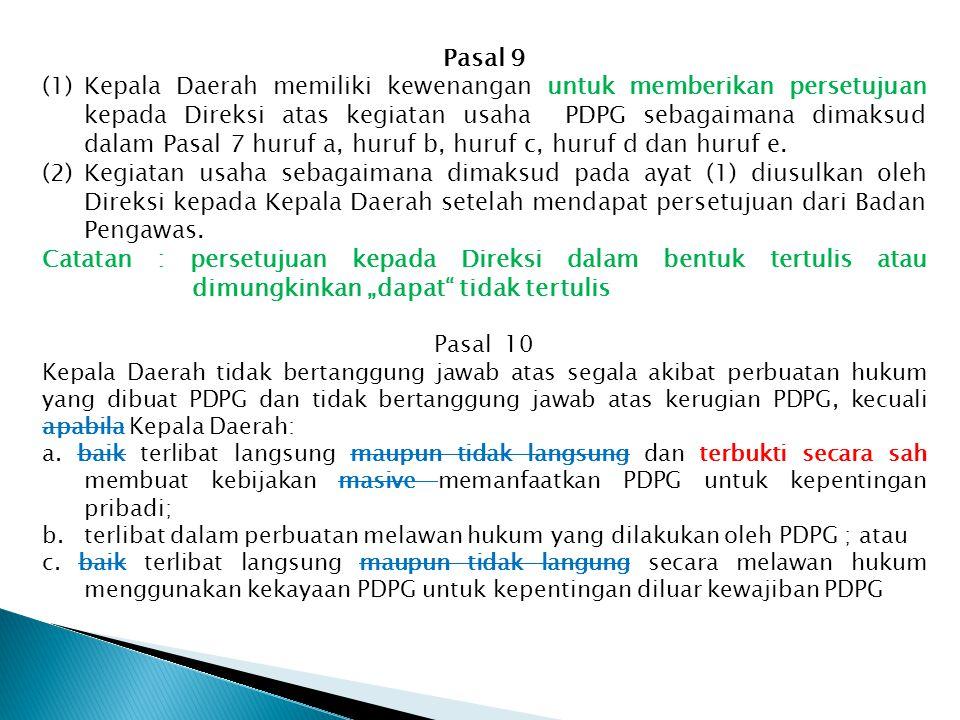 Pasal 9 (1)Kepala Daerah memiliki kewenangan untuk memberikan persetujuan kepada Direksi atas kegiatan usaha PDPG sebagaimana dimaksud dalam Pasal 7 h