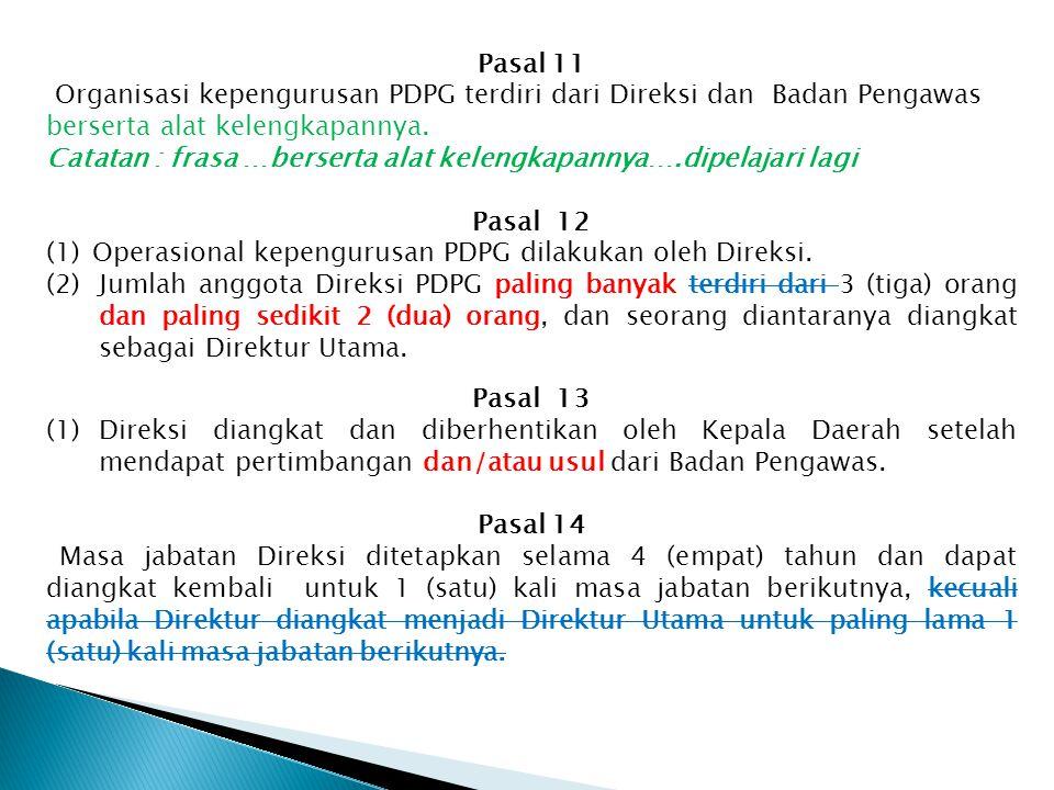 Pasal 11 Organisasi kepengurusan PDPG terdiri dari Direksi dan Badan Pengawas berserta alat kelengkapannya. Catatan : frasa …berserta alat kelengkapan