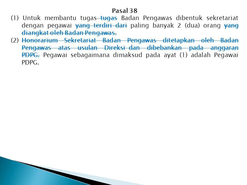 Pasal 38 (1) Untuk membantu tugas-tugas Badan Pengawas dibentuk sekretariat dengan pegawai yang terdiri dari paling banyak 2 (dua) orang yang diangkat